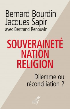 BOURDIN, Bernard ; SAPIR, Jacques ;  RENOUVIN, Bertrand  (2017): Souverainté, Nation, Religion. Dilemme ou réconcilation?
